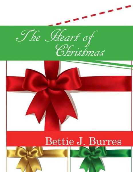 The Heart of Christmas By: Bettie J. Burres