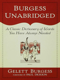 Burgess Unabridged: A Classic Dictionary of Words You Have Always Needed A Classic Dictionary of Words You Have Always Needed