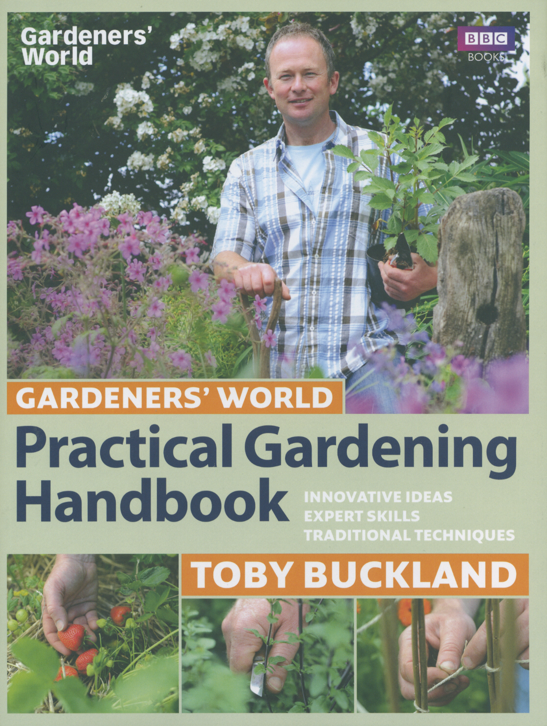 Gardeners' World Practical Gardening Handbook Traditional Techniques,  Expert Skills,  Innovative Ideas