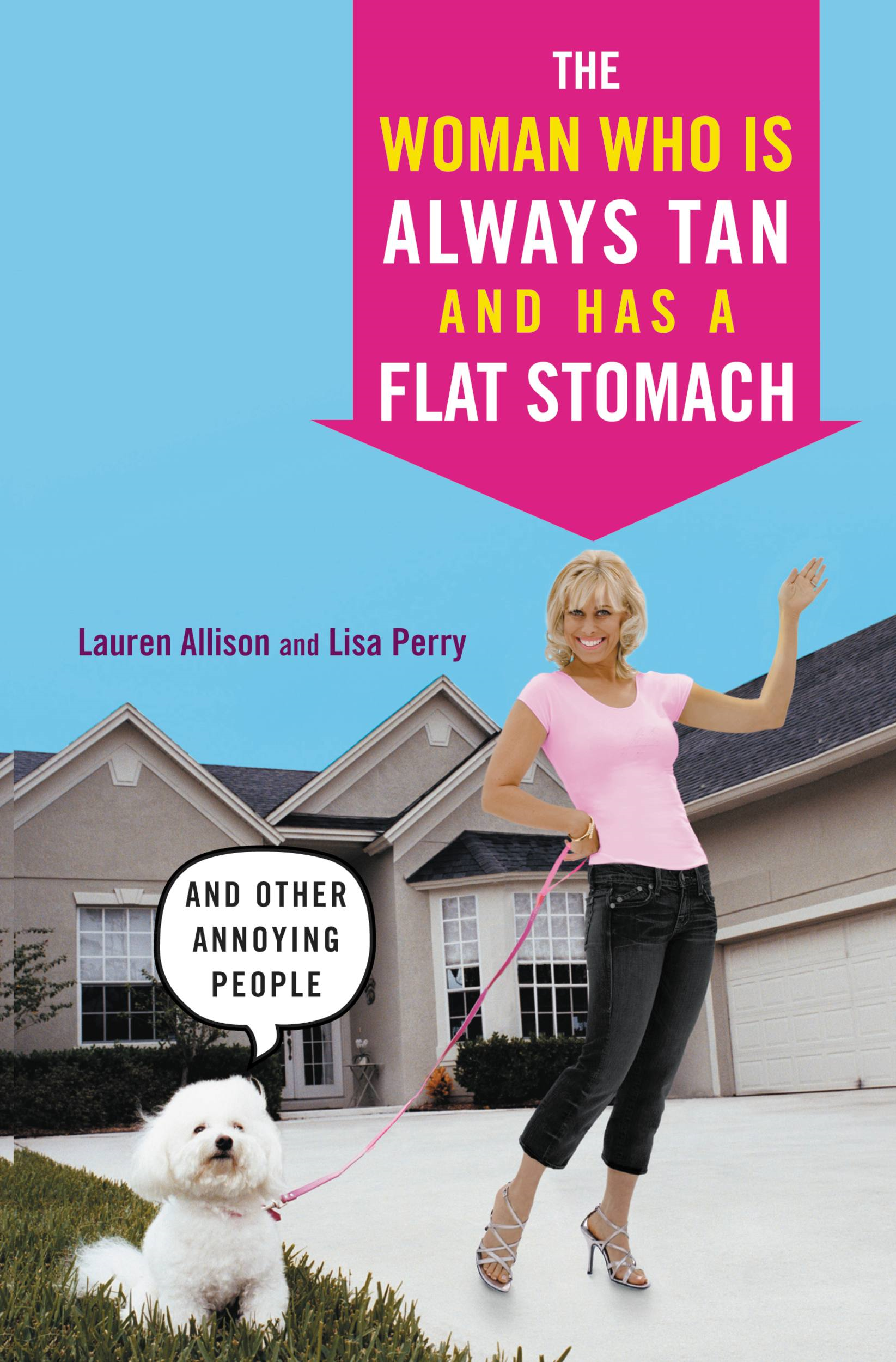 The Woman Who Is Always Tan And Has a Flat Stomach By: Lauren Allison,Lisa Perry