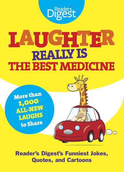 Laughter Really Is The Best Medicine By: Editors of Reader's Digest