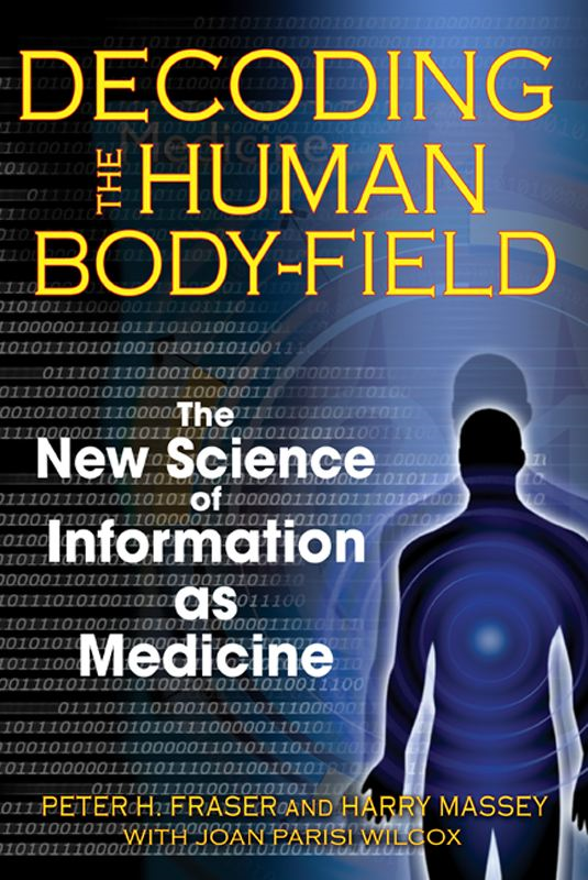 Decoding the Human Body-Field: The New Science of Information as Medicine By: Harry Massey,Joan Parisi Wilcox,Peter H. Fraser