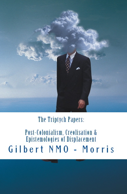 The Triptych Papers: Lectures in Post-Colonialism, Creolisation and the Epistemologies of Displacement