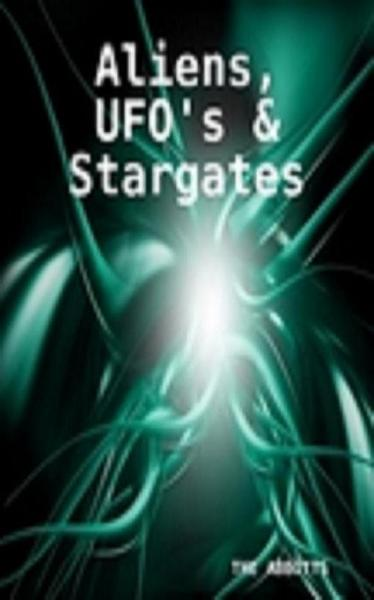 Aliens, UFO's and Stargates By: The Abbotts