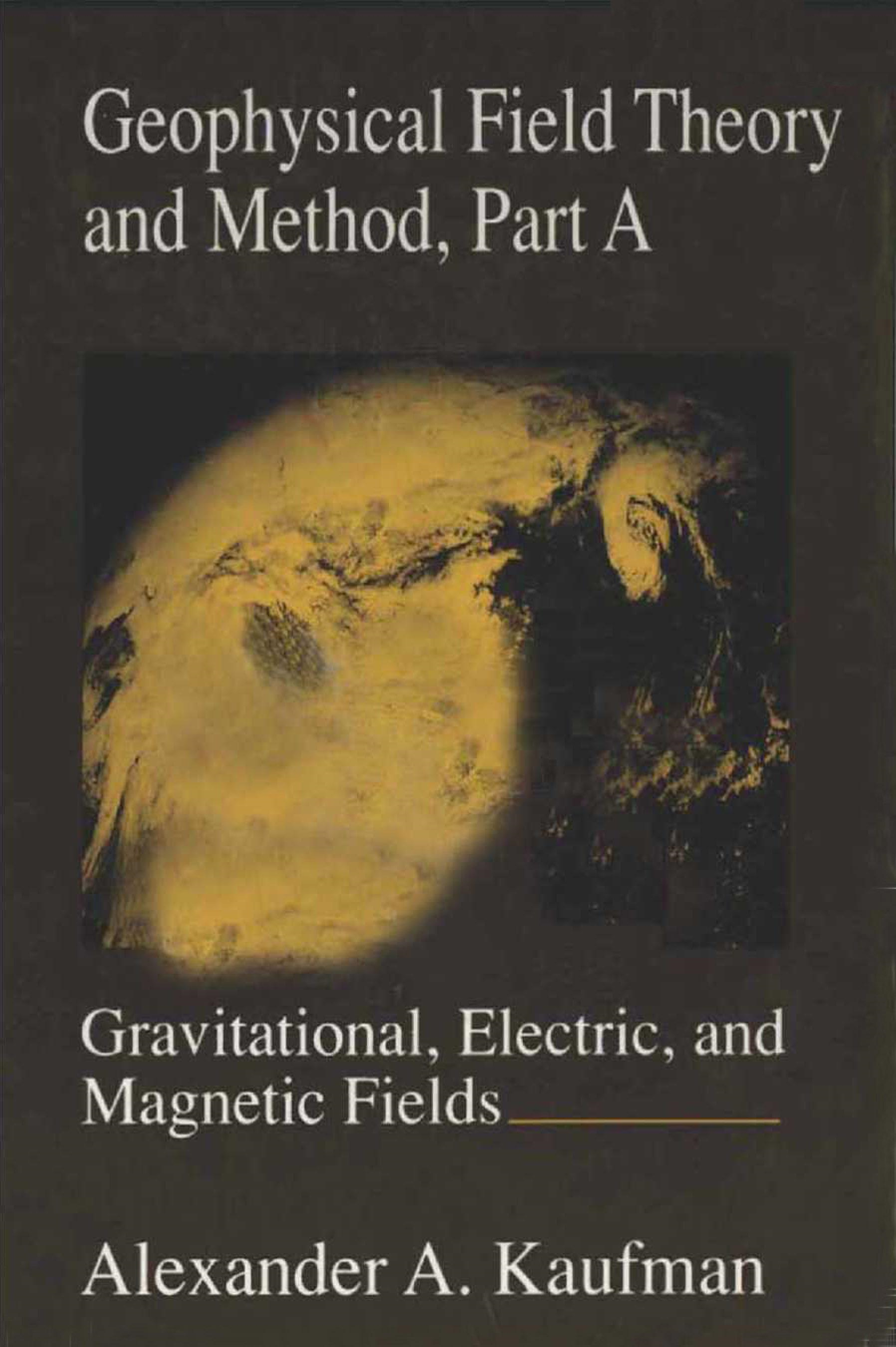 Geophysical Field Theory and Method, Part A: Gravitational, Electric, and Magnetic Fields