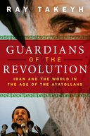 Guardians of the Revolution:Iran and the World in the Age of the Ayatollahs