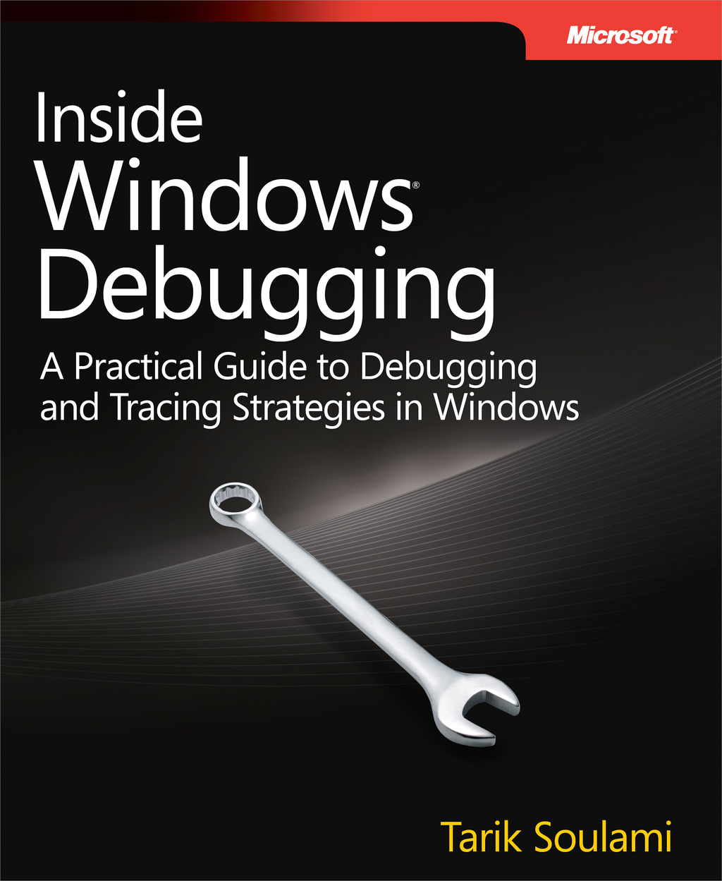 Inside Windows Debugging By: Tarik Soulami