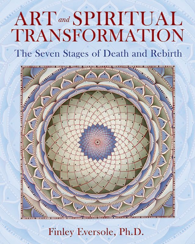 Art and Spiritual Transformation: The Seven Stages of Death and Rebirth By: Finley Eversole, Ph.D.