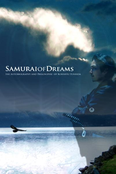 Samurai of Dreams: The Autobiography and Philosophy of Kohshyu Yoshida