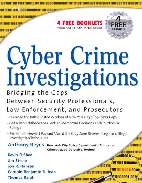 Cyber Crime Investigations Bridging the Gaps Between Security Professionals,  Law Enforcement,  and Prosecutors