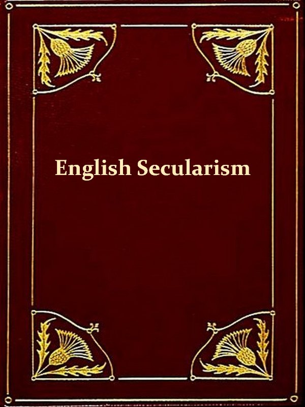 George Jacob Holyoake - English Secularism