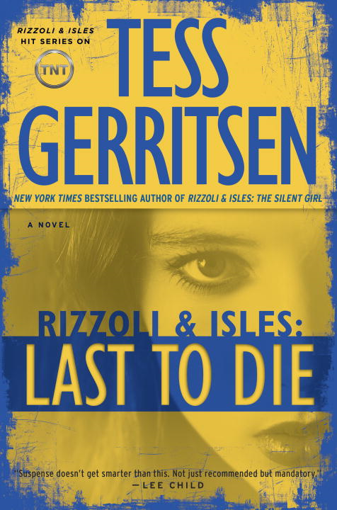 Last to Die: A Rizzoli & Isles Novel By: Tess Gerritsen