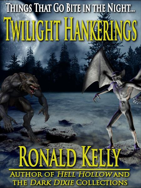 Twilight Hankerings: Things That Go Bite in the Night By: Ronald Kelly