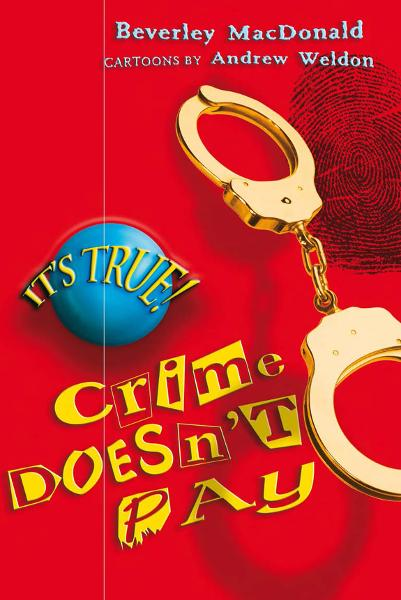 It's True! Crime Doesn't Pay (1) By: Beverley MacDonald , illustrated by Andrew Weldon