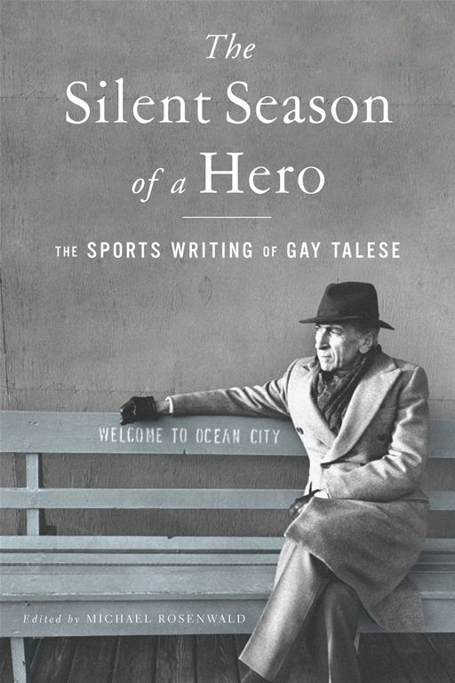 The Silent Season of a Hero: The Sports Writing of Gay Talese By: Gay Talese