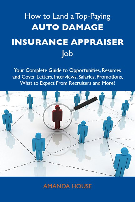House Amanda - How to Land a Top-Paying Auto damage insurance appraiser Job: Your Complete Guide to Opportunities, Resumes and Cover Letters, Interviews, Salaries, Promotions, What to Expect From Recruiters and More