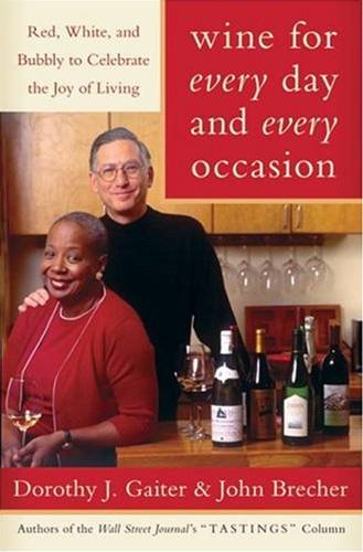 Wine for Every Day and Every Occasion: Living Well With Wine By: Dorothy J. Gaiter,John Brecher