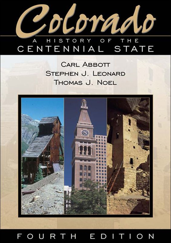 Colorado: A History of the Centennial State, Fourth Edition: A History of the Centennial State, Fourth Edition By: Carl Abbott,Stephen J. Leonard,Thomas J. Noel