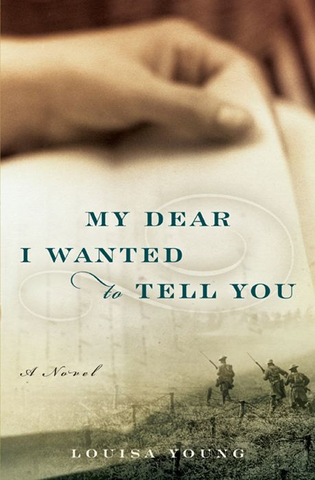 My Dear I Wanted to Tell You By: Louisa Young