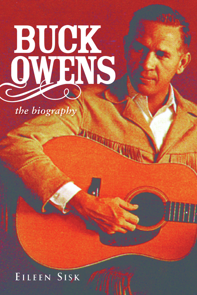 Buck Owens: The Biography By: Eileen Sisk