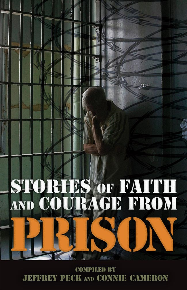 Stories of Faith & Courage from Prison By: Connie Cameron,Jeffrey Peck