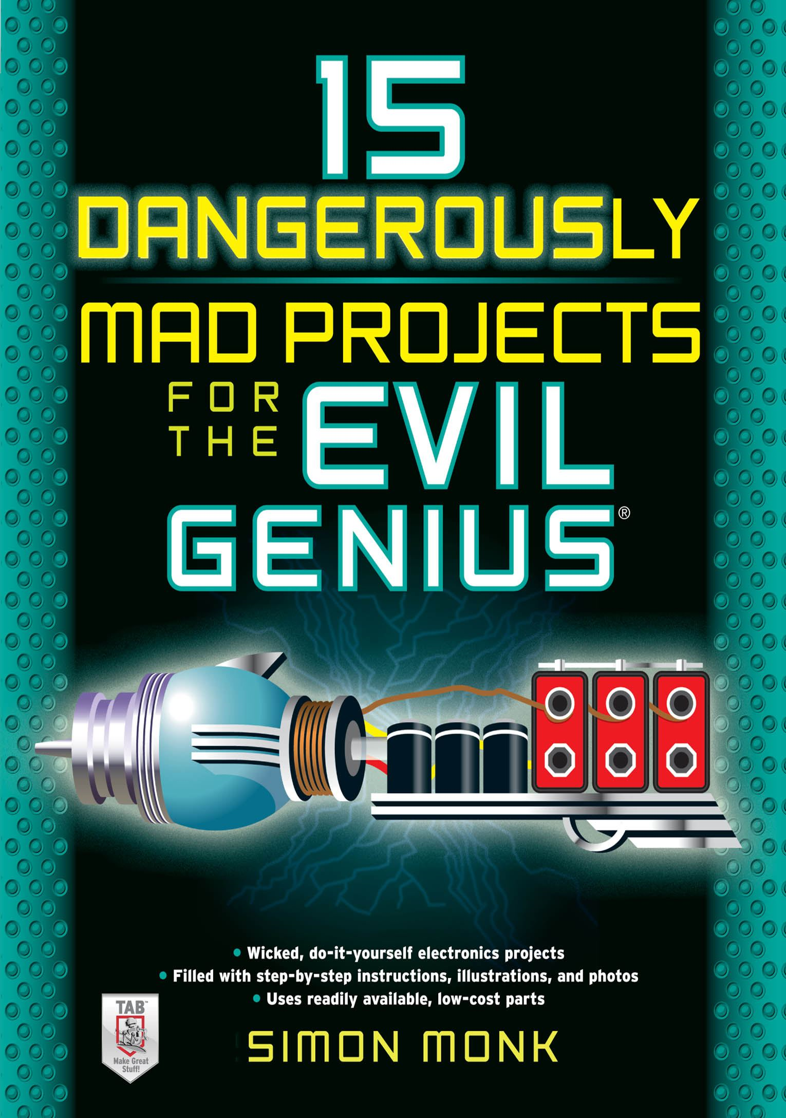 15 Dangerously Mad Projects for the Evil Genius By: Simon Monk