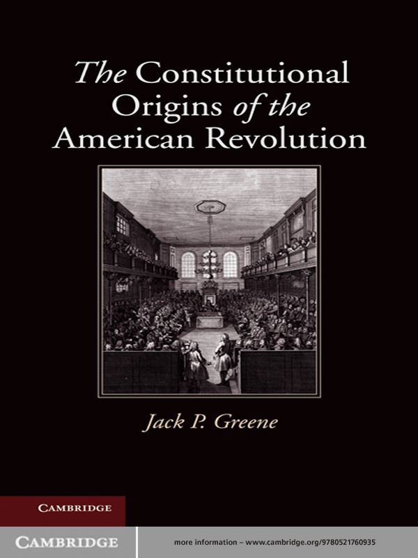 The Constitutional Origins of the American Revolution By: Jack P. Greene