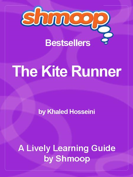 Shmoop Bestsellers Guide: The Kite Runner By: Shmoop