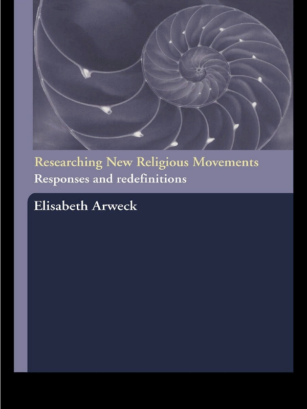 Researching New Religious Movements Responses and Redefinitions