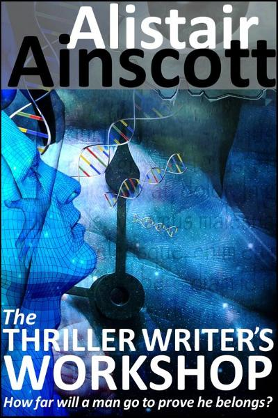 The Thriller Writer's Workshop By: Alistair Ainscott