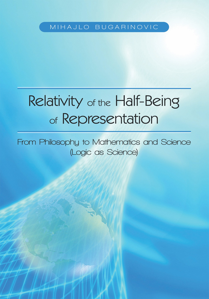 Relativity of the Half-Being of Representation - From Philosophy to Mathematics and Science (Logic as Science)