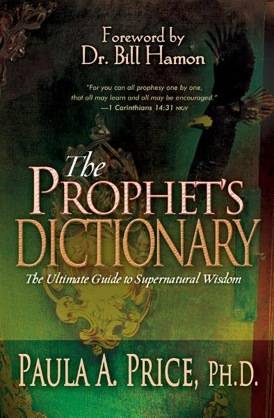 The Prophet's Dictionary By: Paula A. Price Ph.D.