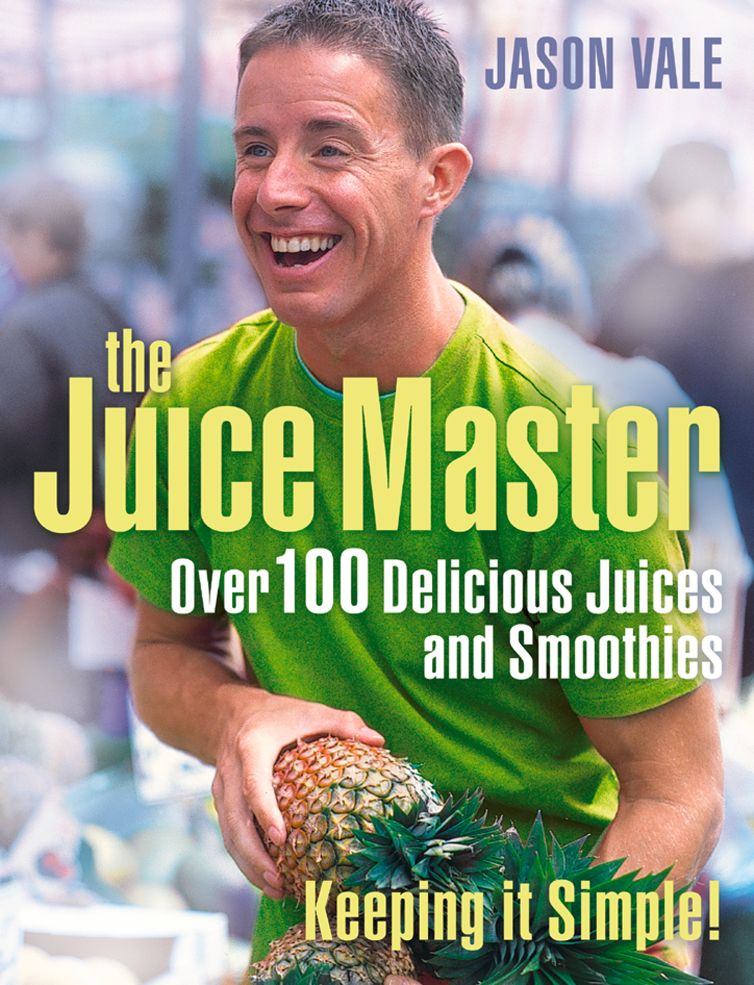 Juice Master Keeping It Simple: Over 100 Delicious Juices and Smoothies By: Jason Vale