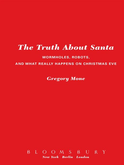 The Truth About Santa: Wormholes, Robots, and What Really Happens on Christmas Eve By: Gregory Mone