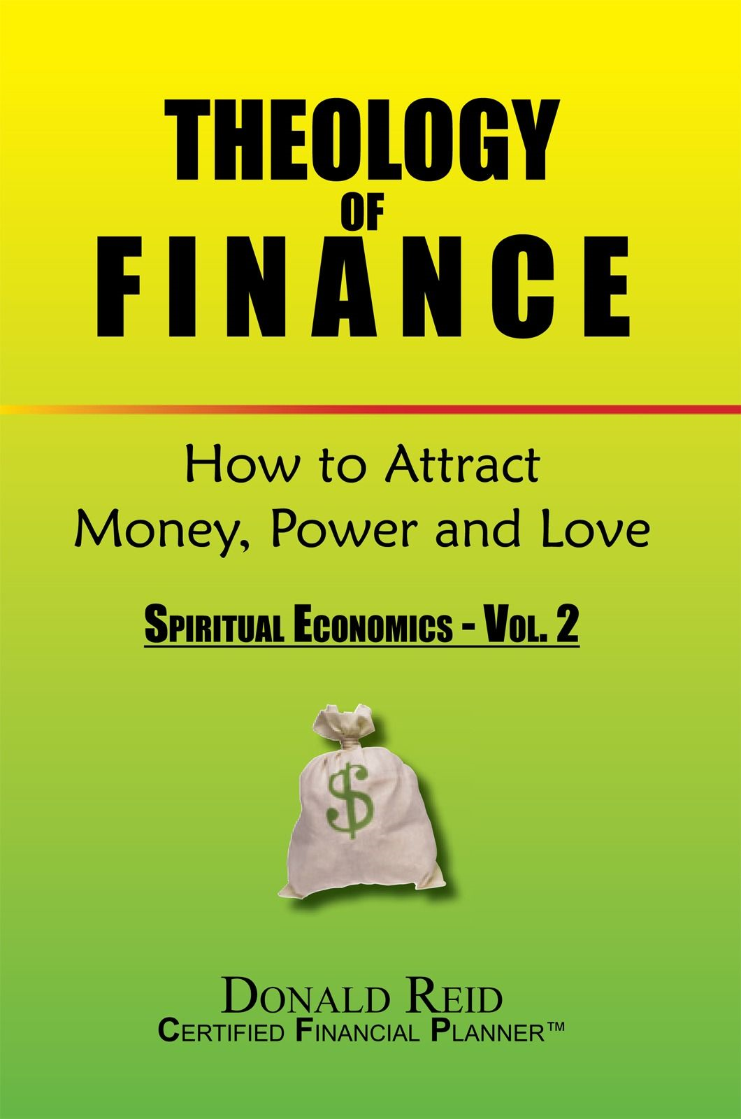 Theology of Finance: How to Attract Money, Power and Love By: Donald Reid