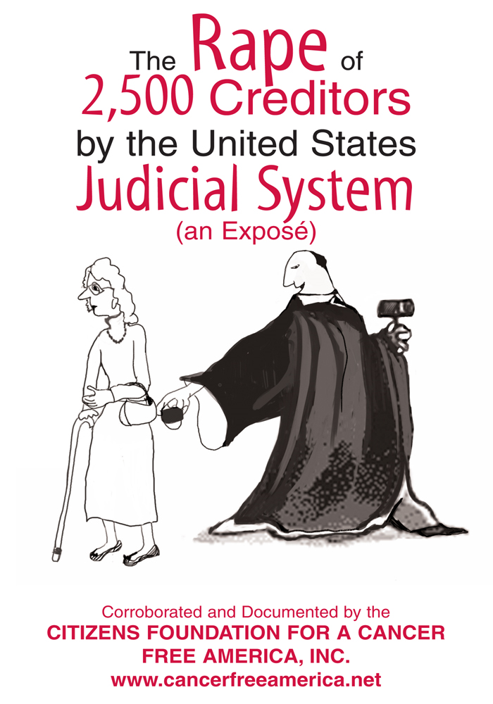 THE RAPE OF 2,500 CREDITORS BY THE UNITED STATES JUDICIAL SYSTEM By: Citzens Foundation for a Ca