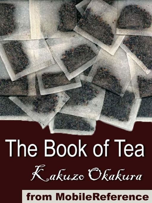 The Book Of Tea  (Mobi Classics) By: Kakuzo Okakura