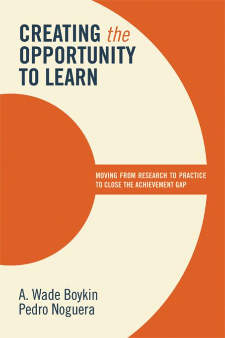 Creating the Opportunity to Learn: Moving from Research to Practice to Close the Achievement Gap: Moving from Research to Practice to Close the Achiev