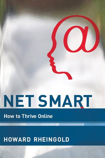 Net Smart: How to Thrive Online By: Howard Rheingold, Anthony Weeks