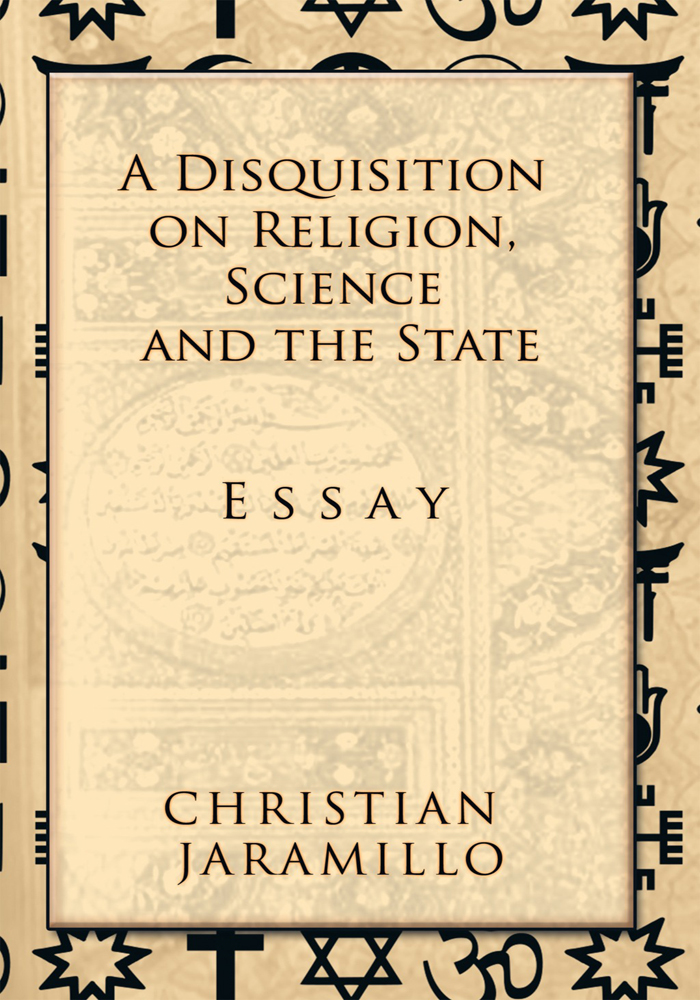 A Disquisition on Religion, Science and the State