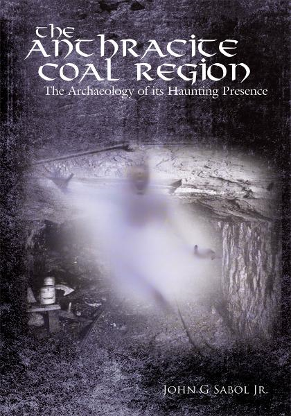 The Anthracite Coal Region By: John G. Sabol Jr.