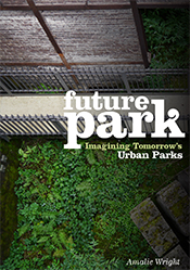 Future Park Imagining Tomorrow?s Urban Parks