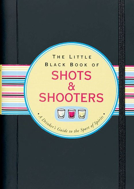The Little Black Book of Shots & Shooters