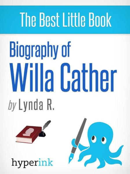 Willa Cather: A Biography By: Lynda R.