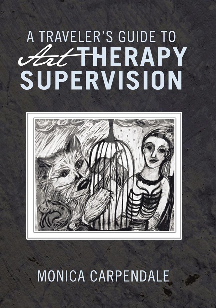 A TRAVELERS GUIDE TO Art THERAPY SUPERVISION By: MONICA CARPENDALE