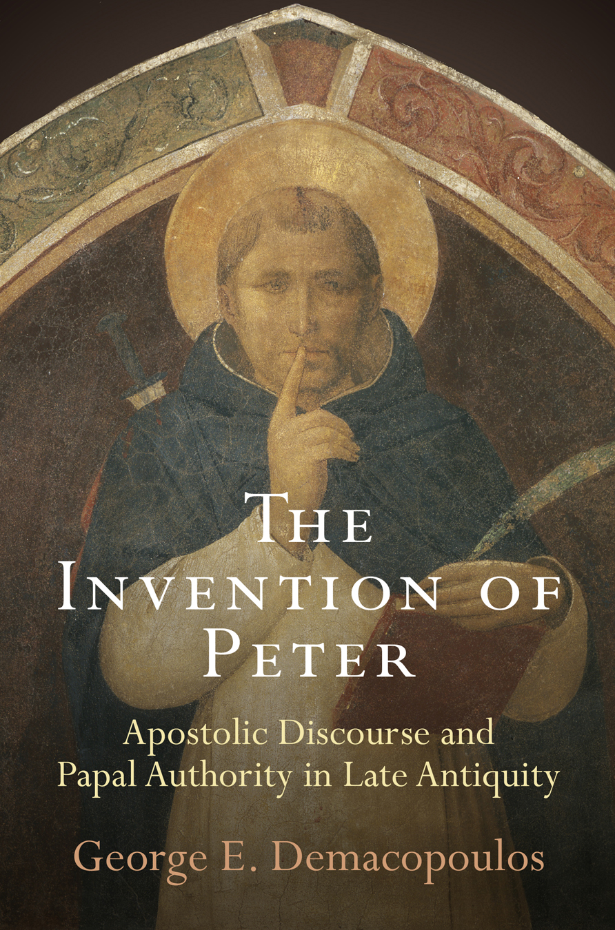 The Invention of Peter Apostolic Discourse and Papal Authority in Late Antiquity