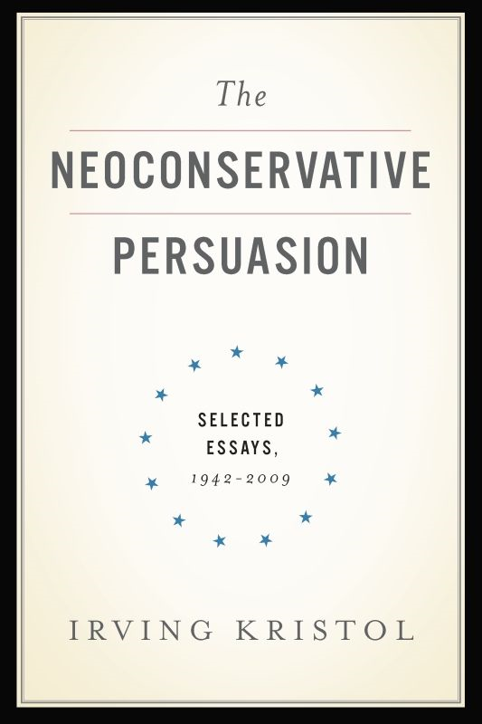 The Neoconservative Persuasion By: Irving Kristol