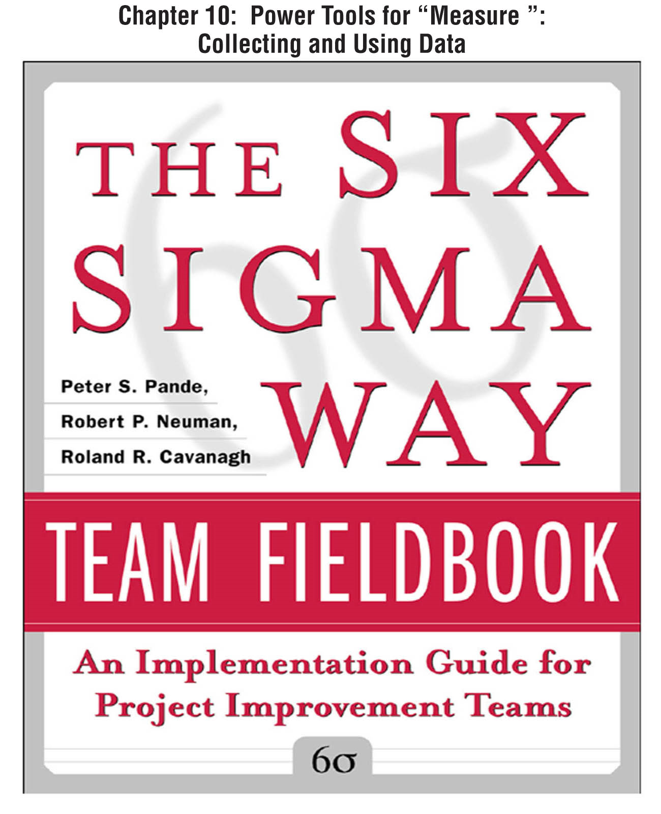 "The Six Sigma Way Team Fieldbook, Chapter 10 - Power Tools for ""Measure"" Collecting and Using Data"