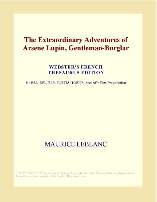 Inc. ICON Group International - The Extraordinary Adventures of Arsene Lupin, Gentleman-Burglar (Webster's French Thesaurus Edition)