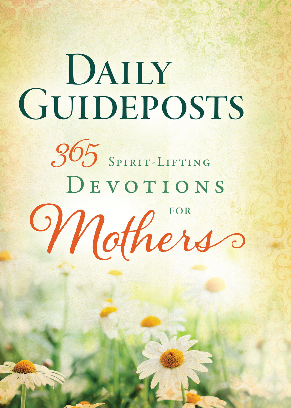 Daily Guideposts 365 Spirit-Lifting Devotions of Mothers By: Guideposts Editors